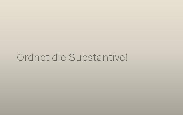 dtfzgiu - Ordnet die Substantive!