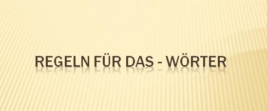 3 - Regeln für Das – Wörter