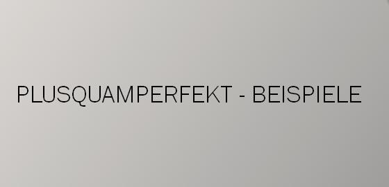 dtufz - Plusquamperfekt - Beispiele