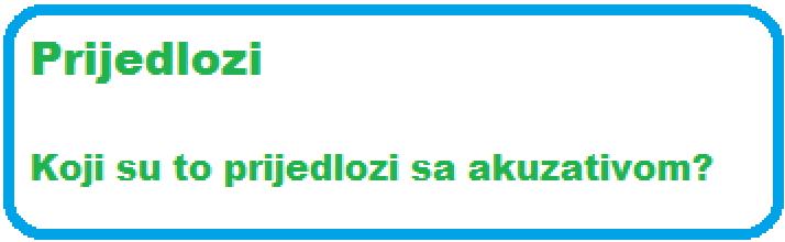ioug7izf6 - Prijedlozi sa akuzativom