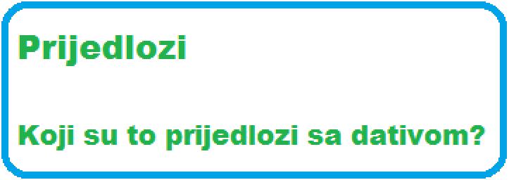 kliu7u - Prijedlozi sa dativom