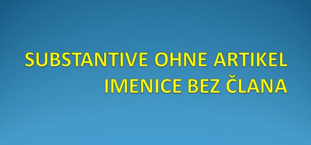 PIOGUIFZ7 - SUBSTANTIVE OHNE ARTIKEL/IMENICE BEZ ČLANA
