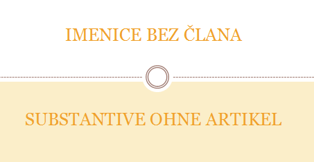 ihip - IMENICE BEZ ČLANA / SUBSTANTIVE OHNE ARTIKEL